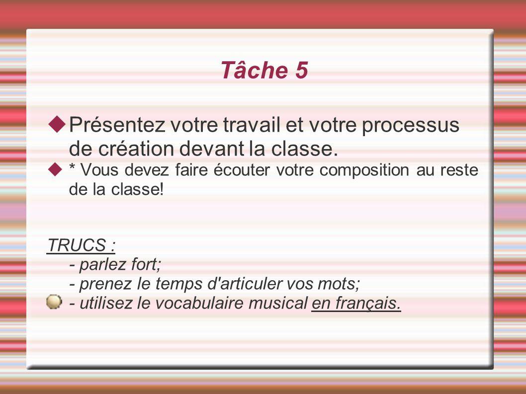 Tâche 5 Présentez votre travail et votre processus de création devant la classe. * Vous devez faire écouter votre composition au reste de la classe! T