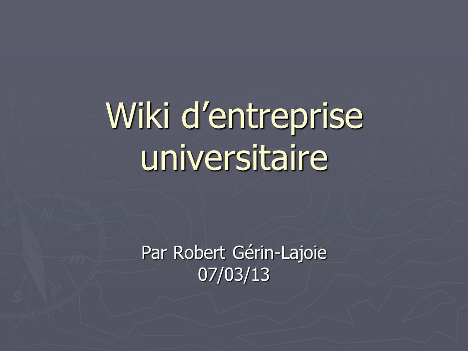 Wiki dentreprise universitaire Par Robert Gérin-Lajoie 07/03/13
