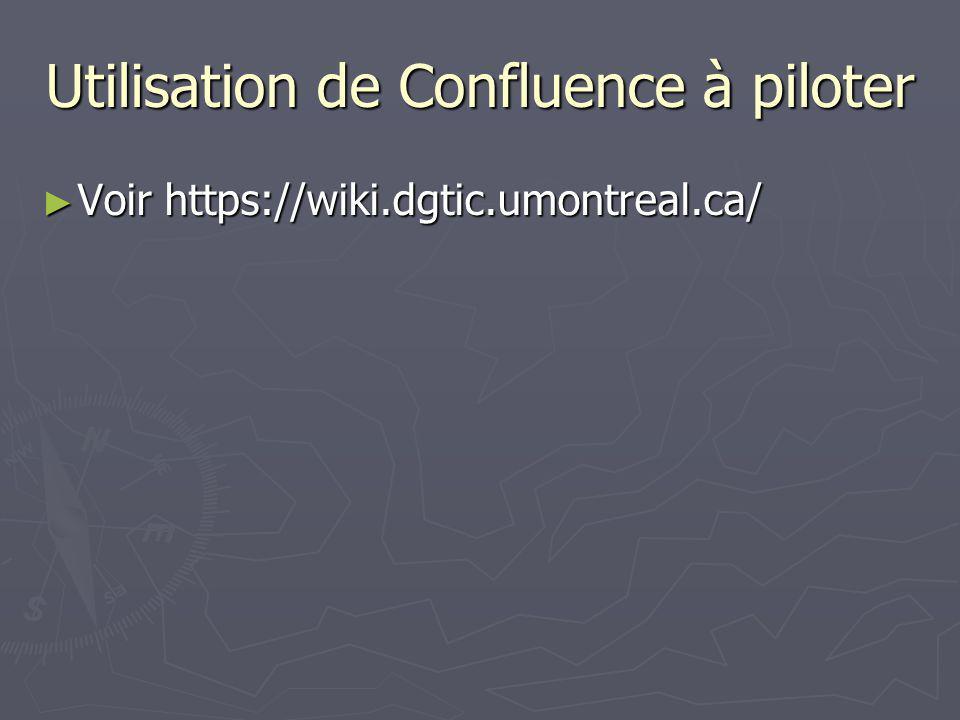 Utilisation de Confluence à piloter Voir https://wiki.dgtic.umontreal.ca/ Voir https://wiki.dgtic.umontreal.ca/