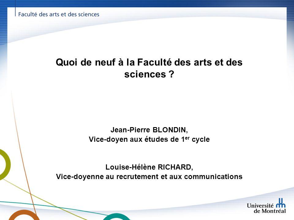 Quoi de neuf à la Faculté des arts et des sciences ? Jean-Pierre BLONDIN, Vice-doyen aux études de 1 er cycle Louise-Hélène RICHARD, Vice-doyenne au r