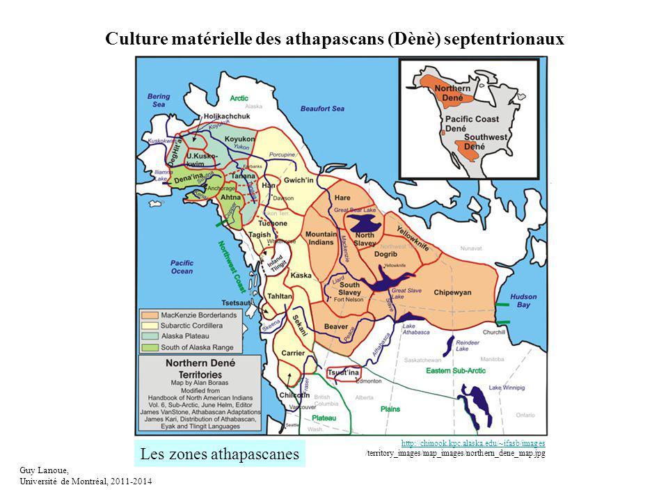 Culture matérielle des athapascans (Dènè) septentrionaux Les zones athapascanes http://chinook.kpc.alaska.edu/~ifasb/images http://chinook.kpc.alaska.edu/~ifasb/images /territory_images/map_images/northern_dene_map.jpg Guy Lanoue, Université de Montréal, 2011-2014