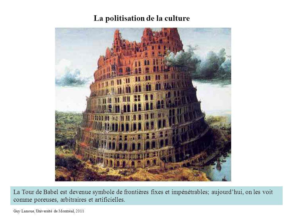 La politisation de la culture http://www.dyalogue.be/babel.jpg Guy Lanoue, Université de Montréal, 2011 La Tour de Babel est devenue symbole de fronti