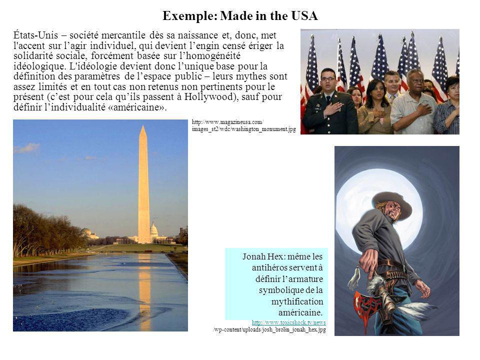 Exemple: Made in the USA États-Unis – société mercantile dès sa naissance et, donc, met l'accent sur lagir individuel, qui devient lengin censé ériger