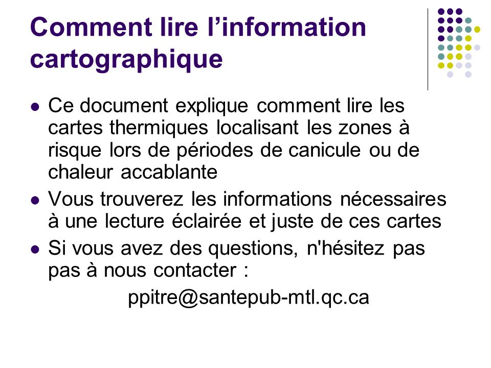 Comment lire linformation cartographique Ce document explique comment lire les cartes thermiques localisant les zones à risque lors de périodes de can