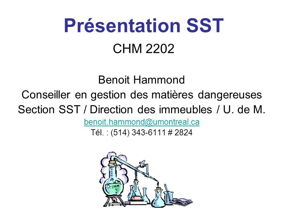 Présentation SST CHM 2202 Benoit Hammond Conseiller en gestion des matières dangereuses Section SST / Direction des immeubles / U.