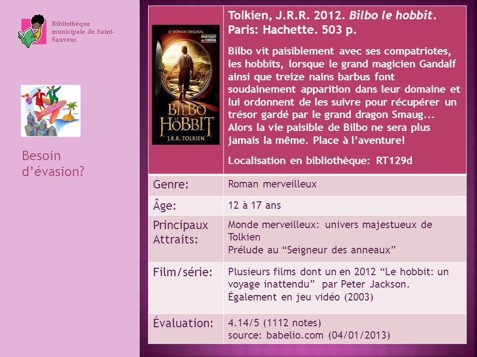 Bibliothèque municipale de Saint- Sauveur Besoin dévasion? Tolkien, J.R.R. 2012. Bilbo le hobbit. Paris: Hachette. 503 p. Bilbo vit paisiblement avec