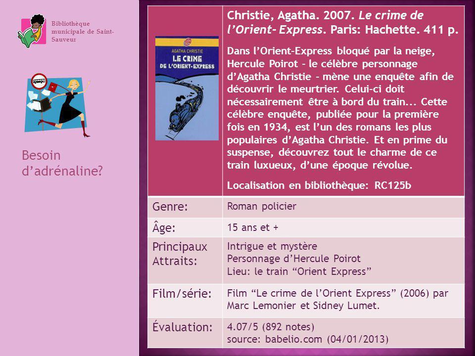 Bibliothèque municipale de Saint- Sauveur Besoin dadrénaline? Christie, Agatha. 2007. Le crime de lOrient- Express. Paris: Hachette. 411 p. Dans lOrie