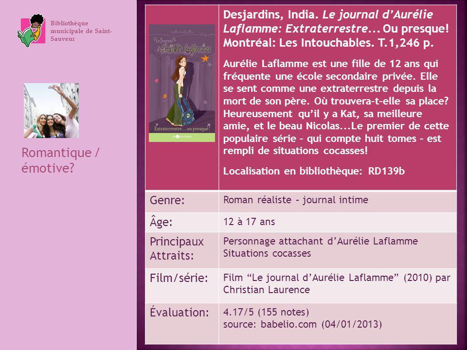 Bibliothèque municipale de Saint- Sauveur Romantique / émotive? Desjardins, India. Le journal dAurélie Laflamme: Extraterrestre... Ou presque! Montréa