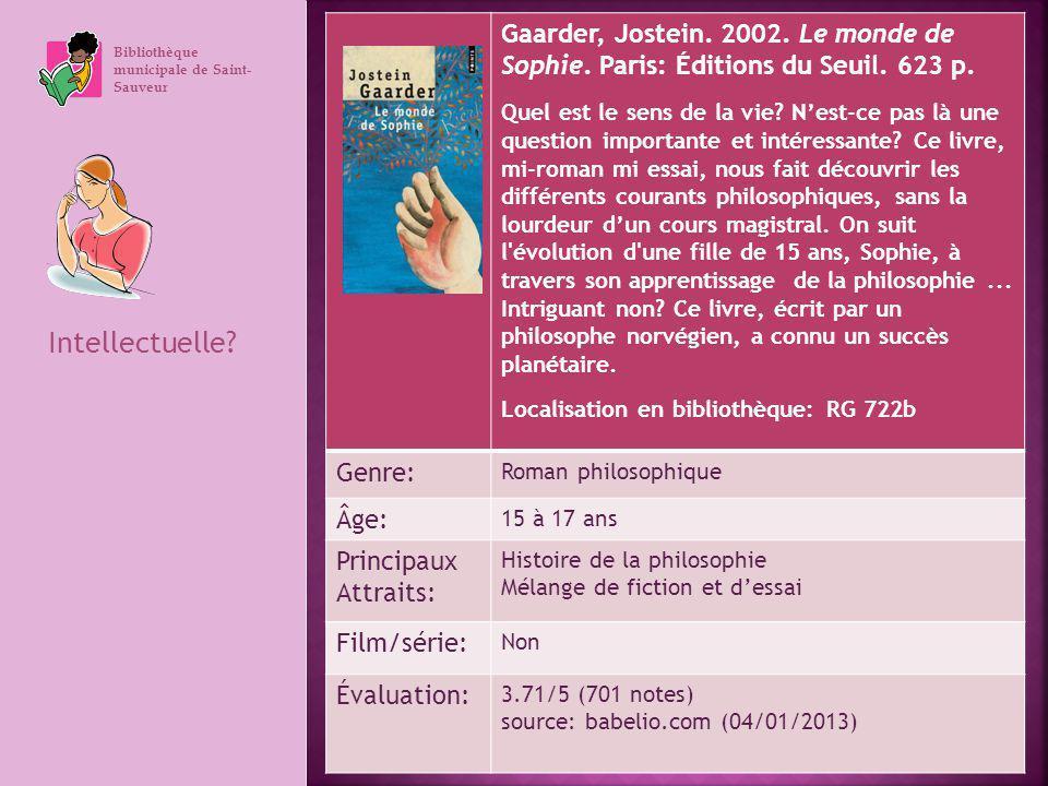 Bibliothèque municipale de Saint- Sauveur Intellectuelle? Gaarder, Jostein. 2002. Le monde de Sophie. Paris: Éditions du Seuil. 623 p. Quel est le sen
