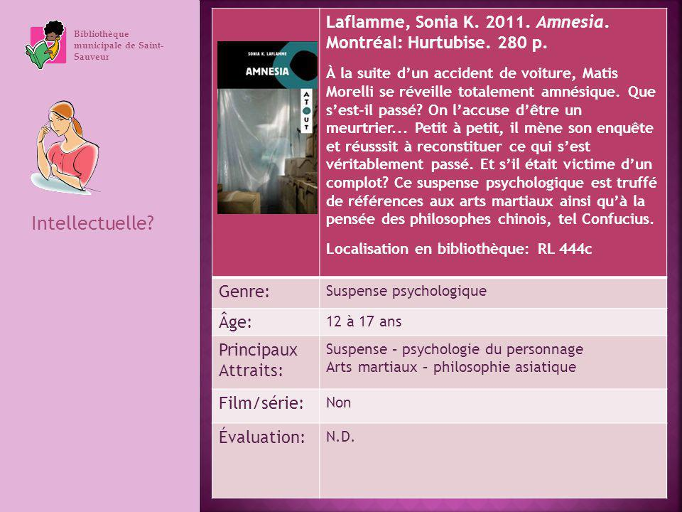 Bibliothèque municipale de Saint- Sauveur Intellectuelle? Laflamme, Sonia K. 2011. Amnesia. Montréal: Hurtubise. 280 p. À la suite dun accident de voi