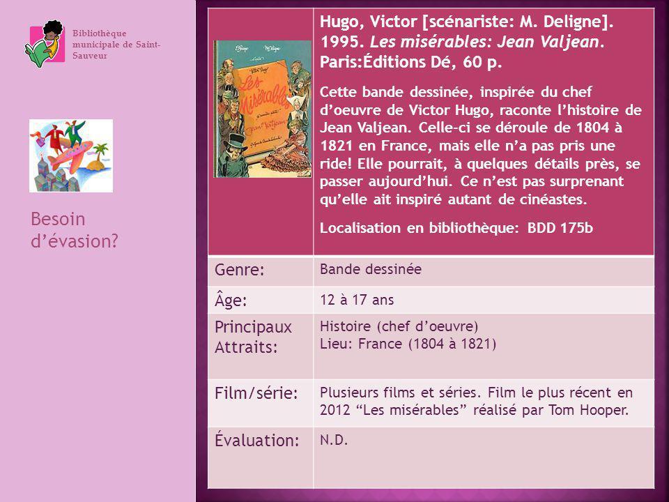 Bibliothèque municipale de Saint- Sauveur Besoin dévasion? Hugo, Victor [scénariste: M. Deligne]. 1995. Les misérables: Jean Valjean. Paris:Éditions D