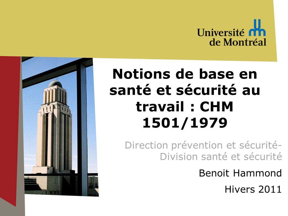 Notions de base en santé et sécurité au travail : CHM 1501/1979 Direction prévention et sécurité- Division santé et sécurité Benoit Hammond Hivers 201