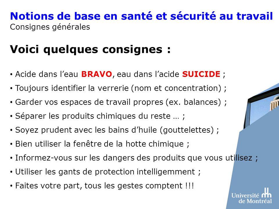 Voici quelques consignes : Acide dans leau BRAVO, eau dans lacide SUICIDE ; Toujours identifier la verrerie (nom et concentration) ; Garder vos espace