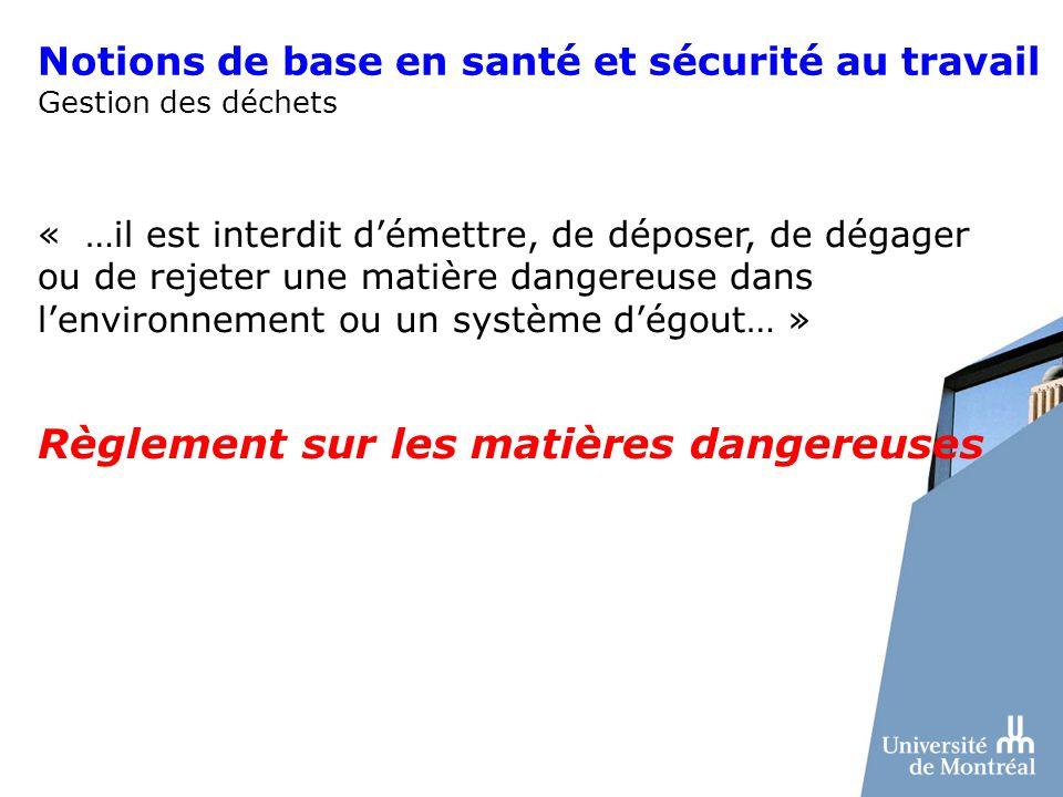 Notions de base en santé et sécurité au travail Gestion des déchets « …il est interdit démettre, de déposer, de dégager ou de rejeter une matière dang