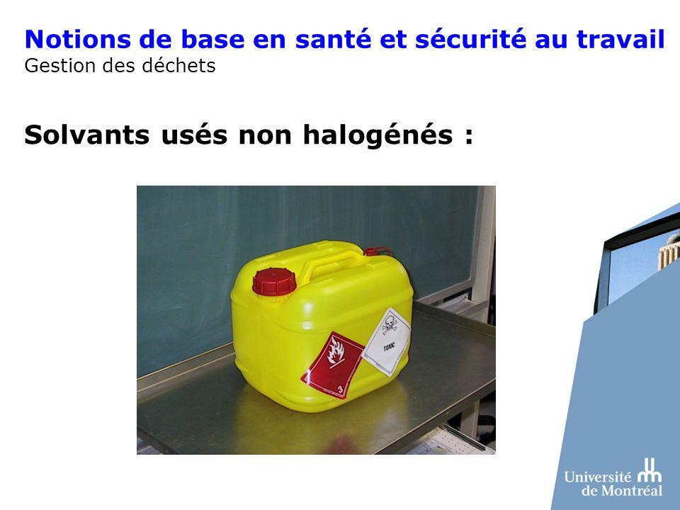 Notions de base en santé et sécurité au travail Gestion des déchets Solvants usés non halogénés :