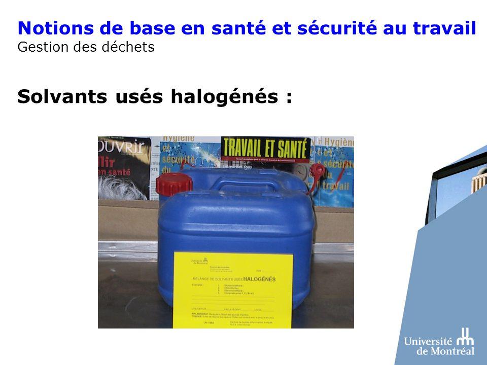 Notions de base en santé et sécurité au travail Gestion des déchets Solvants usés halogénés :