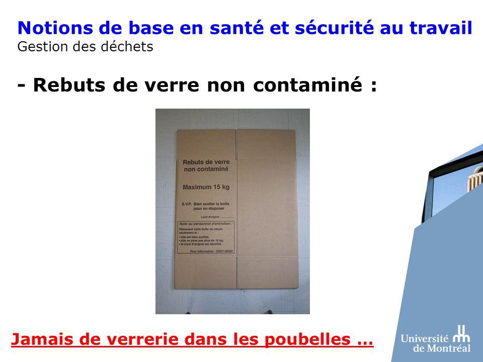 Notions de base en santé et sécurité au travail Gestion des déchets - Rebuts de verre non contaminé : Jamais de verrerie dans les poubelles …