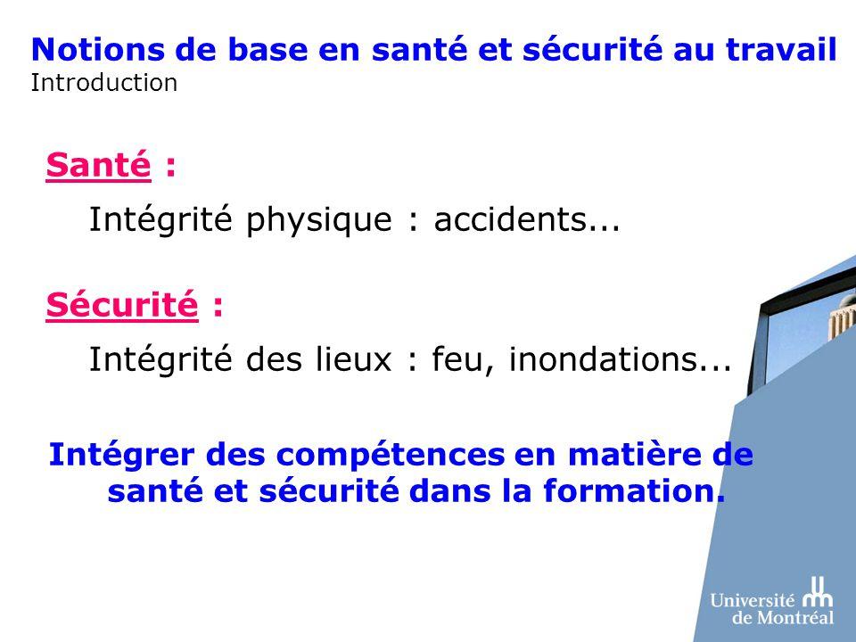 Notions de base en santé et sécurité au travail Introduction Santé : Intégrité physique : accidents... Sécurité : Intégrité des lieux : feu, inondatio