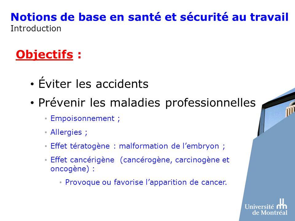 Notions de base en santé et sécurité au travail Introduction Objectifs : Éviter les accidents Prévenir les maladies professionnelles Empoisonnement ;
