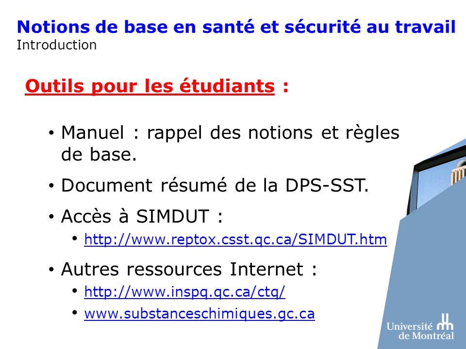 Notions de base en santé et sécurité au travail Introduction Outils pour les étudiants : Manuel : rappel des notions et règles de base. Document résum