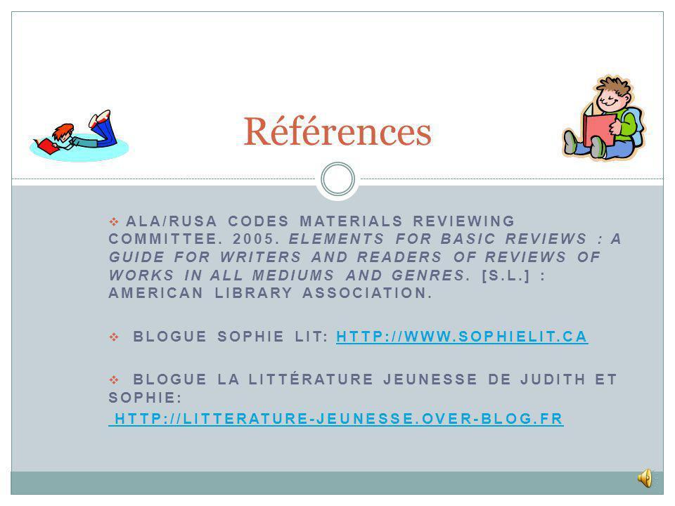 OUI, CES 2 BLOGUES SONT TRÈS UTILES POUR LAIDE AUX LECTEURS EN LITTÉRATURE JEUNESSE: Permet de suivre lactualité littéraire Davoir accès à des critiques de livres (toutefois la qualité de celles-ci est très variable – bien choisir ses blogues) Le blogue Sophie lit est de qualité supérieure, comparé à un blogue comme La littérature jeunesse de Judith et Sophie.