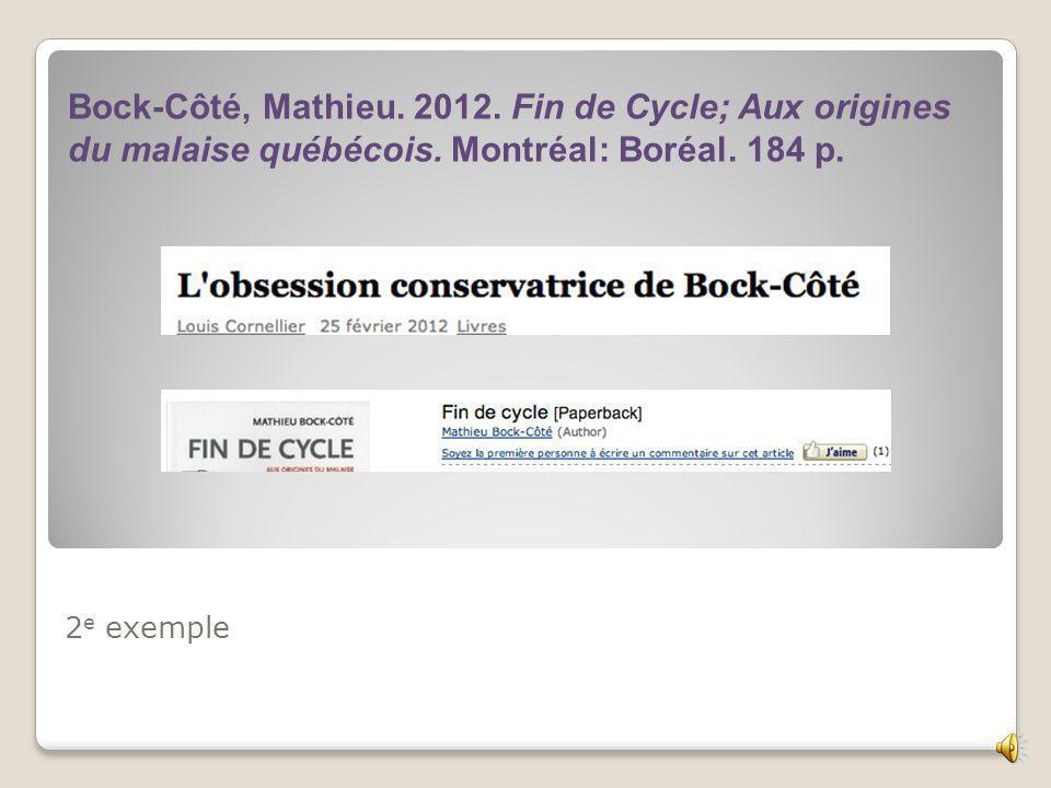 2 e exemple Bock-Côté, Mathieu.2012. Fin de Cycle; Aux origines du malaise québécois.