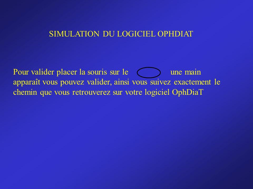 SIMULATION DU LOGICIEL OPHDIAT Pour valider placer la souris sur le une main apparaît vous pouvez valider, ainsi vous suivez exactement le chemin que