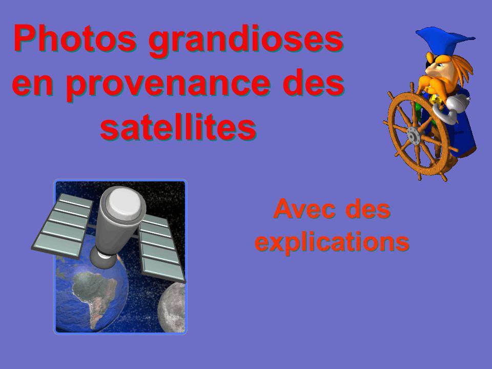 Photos grandioses en provenance des satellites Avec des explications Avec des explications