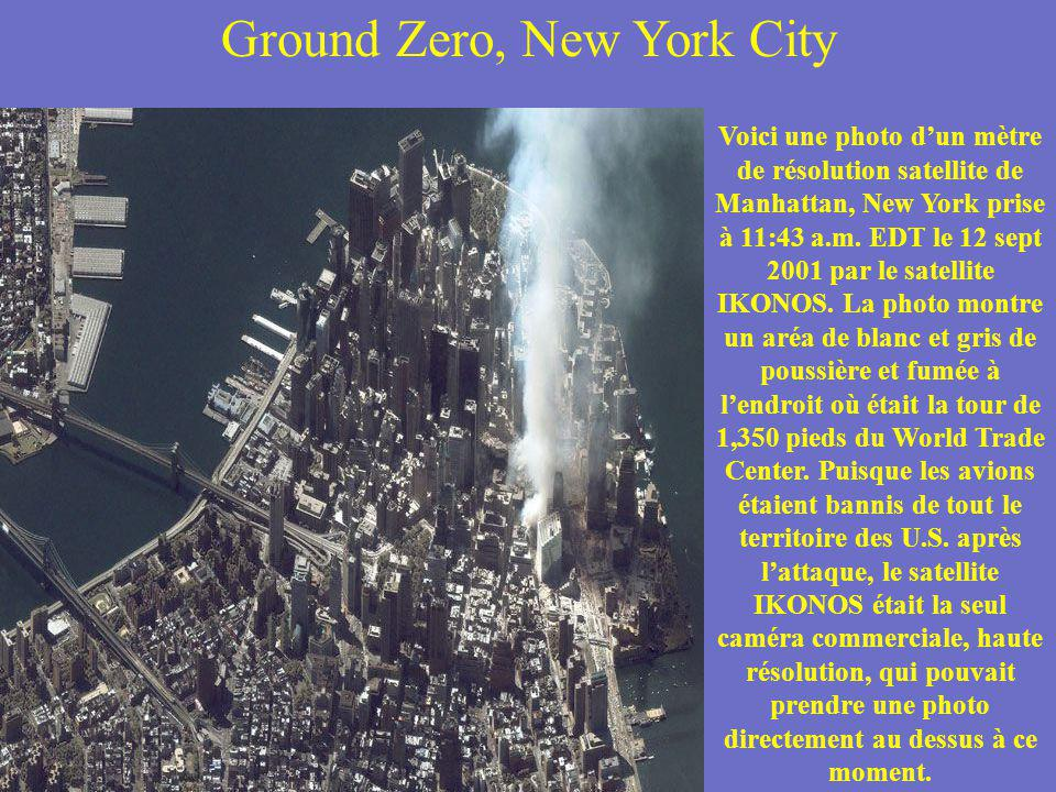 Ground Zero, New York City Voici une photo dun mètre de résolution satellite de Manhattan, New York prise à 11:43 a.m.