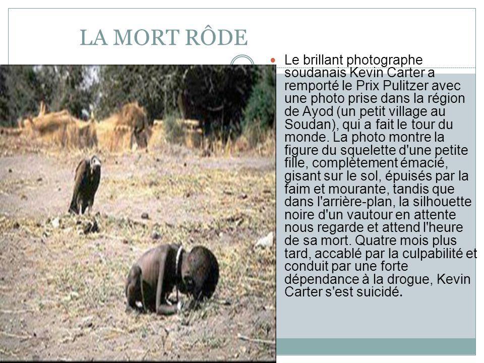 LA MORT RÔDE Le brillant photographe soudanais Kevin Carter a remporté le Prix Pulitzer avec une photo prise dans la région de Ayod (un petit village au Soudan), qui a fait le tour du monde.