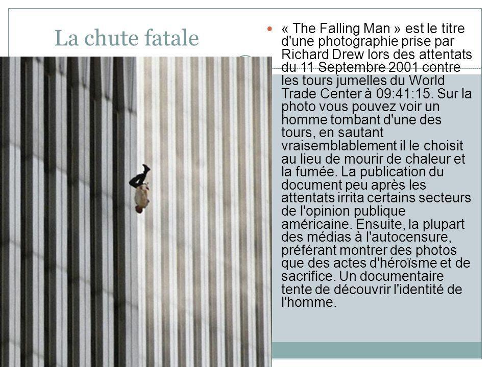 La chute fatale « The Falling Man » est le titre d une photographie prise par Richard Drew lors des attentats du 11 Septembre 2001 contre les tours jumelles du World Trade Center à 09:41:15.