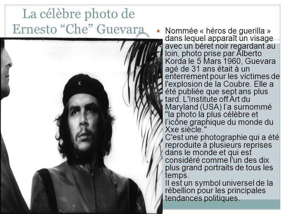 La célèbre photo de Ernesto Che Guevara Nommée « héros de guerilla » dans lequel apparaît un visage avec un béret noir regardant au loin, photo prise par Alberto Korda le 5 Mars 1960, Guevara agé de 31 ans était à un enterrement pour les victimes de l explosion de la Coubre.