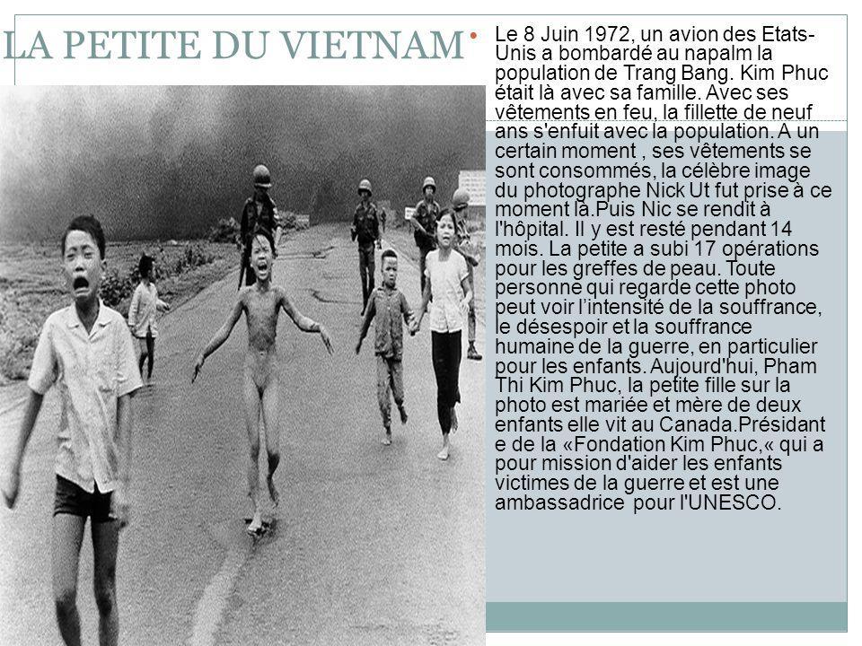 LA PETITE DU VIETNAM Le 8 Juin 1972, un avion des Etats- Unis a bombardé au napalm la population de Trang Bang.