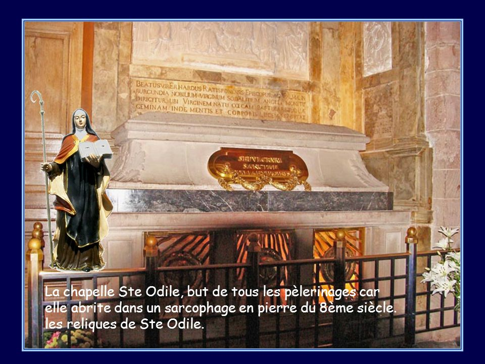 La chapelle Ste Odile, but de tous les pèlerinages car elle abrite dans un sarcophage en pierre du 8ème siècle.