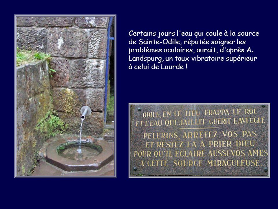 Certains jours l'eau qui coule à la source de Sainte-Odile, réputée soigner les problèmes oculaires, aurait, d'après A. Landspurg, un taux vibratoire