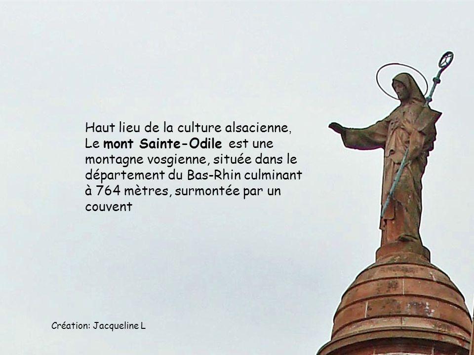 Haut lieu de la culture alsacienne, Le mont Sainte-Odile est une montagne vosgienne, située dans le département du Bas-Rhin culminant à 764 mètres, surmontée par un couvent Création: Jacqueline L