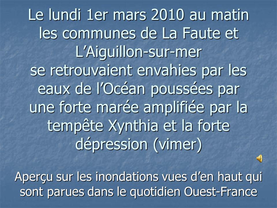 Le lundi 1er mars 2010 au matin les communes de La Faute et LAiguillon-sur-mer se retrouvaient envahies par les eaux de lOcéan poussées par une forte
