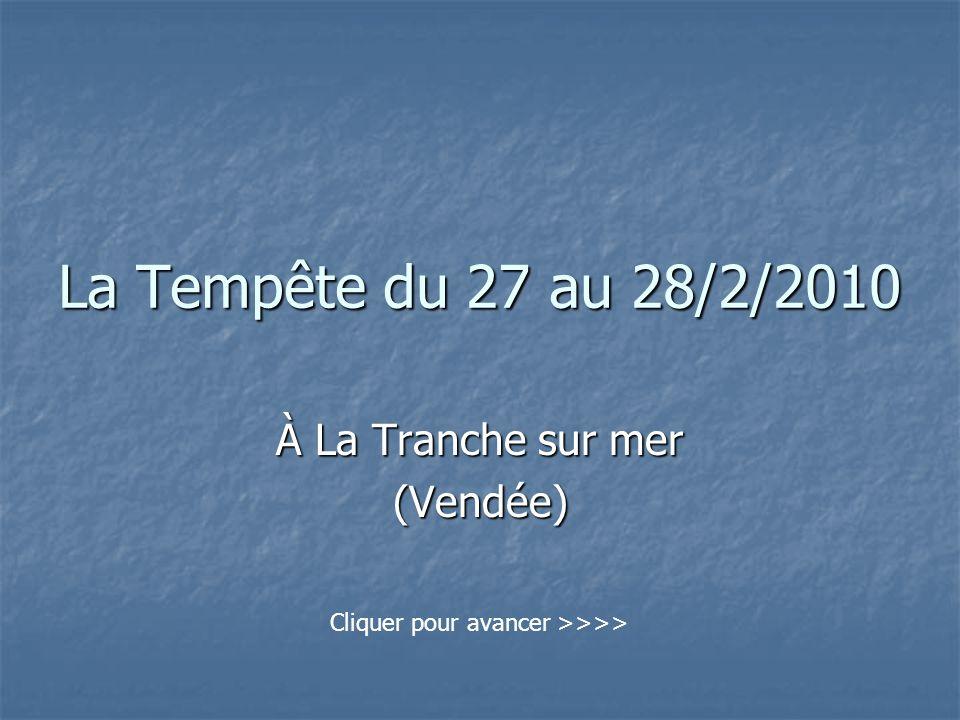 La Tempête du 27 au 28/2/2010 À La Tranche sur mer (Vendée) Cliquer pour avancer >>>>