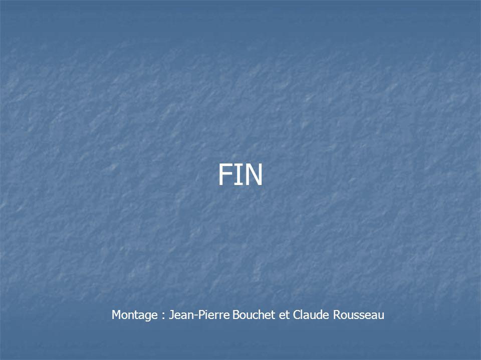 FIN Montage : Jean-Pierre Bouchet et Claude Rousseau