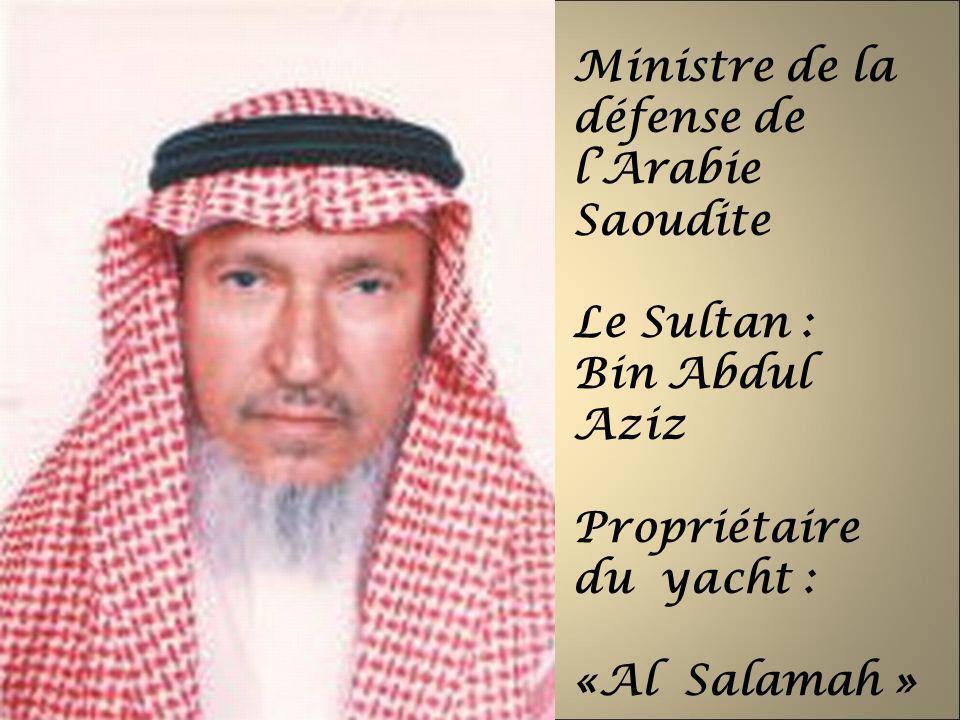 Ministre de la défense de lArabie Saoudite Le Sultan : Bin Abdul Aziz Propriétaire du yacht : «Al Salamah »