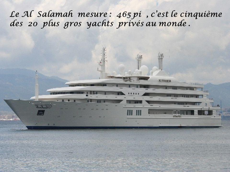 Le Al Salamah mesure : 465 pi, cest le cinquième des 20 plus gros yachts privés au monde.