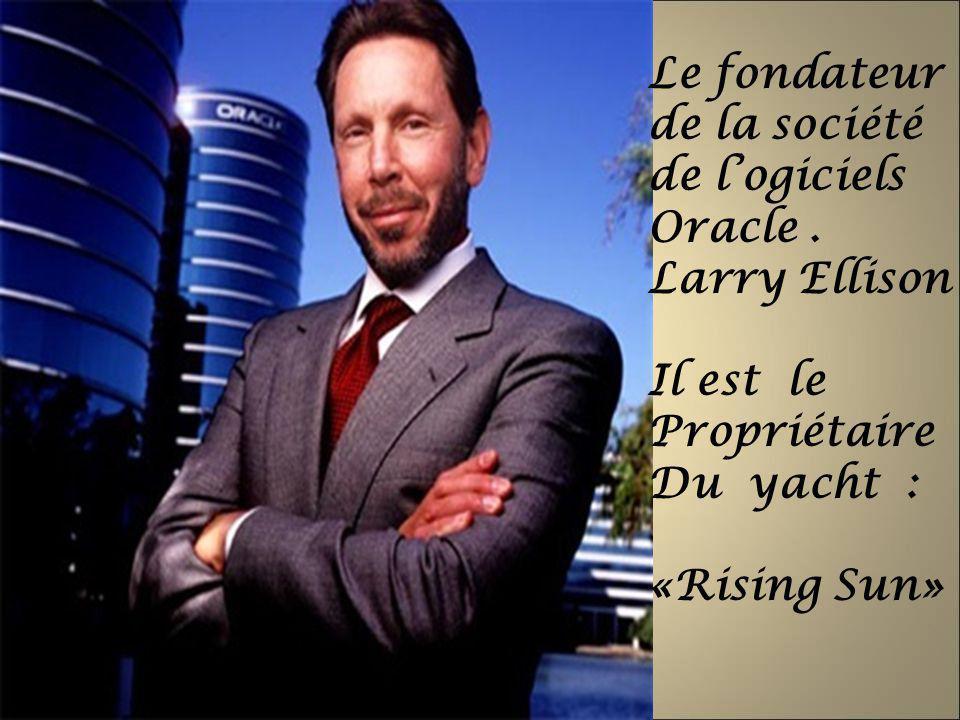 Le fondateur de la société de logiciels Oracle. Larry Ellison Il est le Propriétaire Du yacht : «Rising Sun»