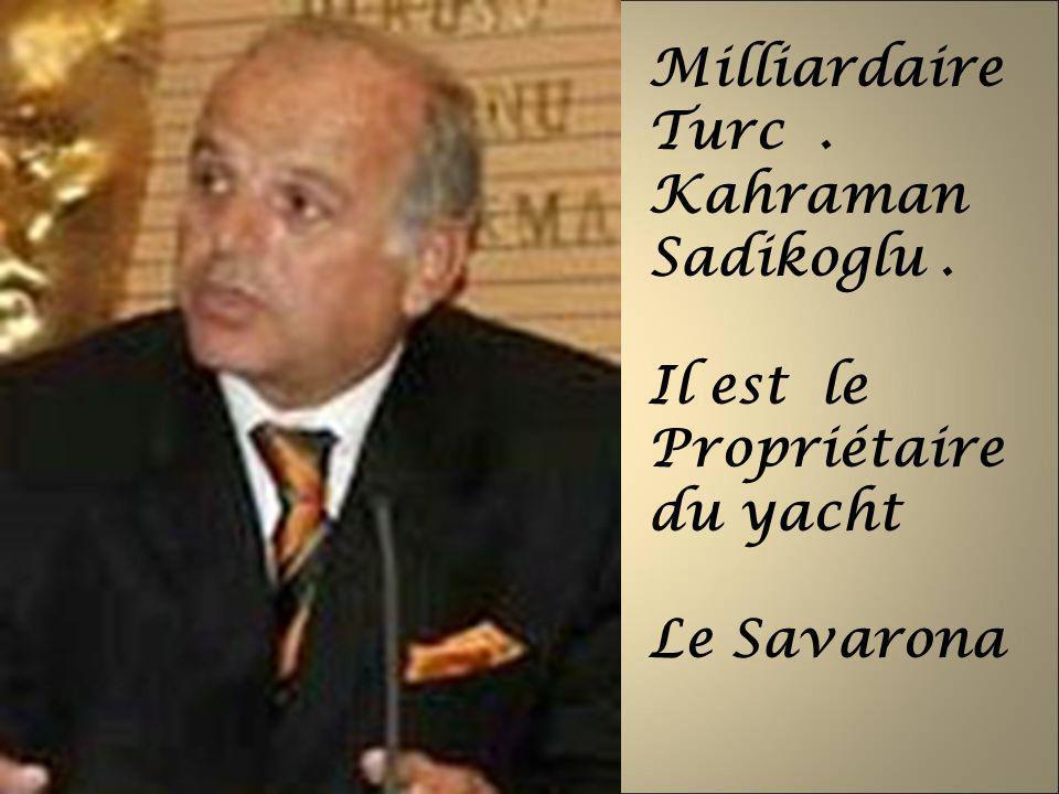 Milliardaire Turc. Kahraman Sadikoglu. Il est le Propriétaire du yacht Le Savarona