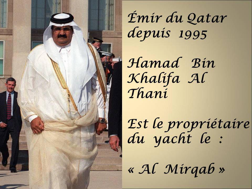 Émir du Qatar depuis 1995 Hamad Bin Khalifa Al Thani Est le propriétaire du yacht le : « Al Mirqab »
