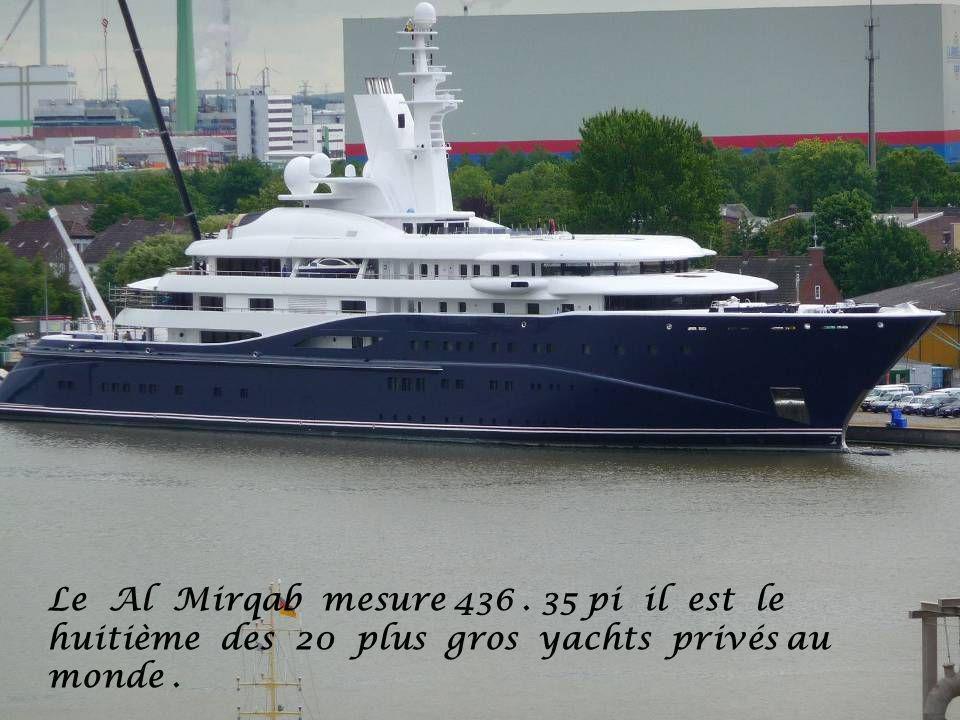 Le Al Mirqab mesure 436. 35 pi il est le huitième des 20 plus gros yachts privés au monde.