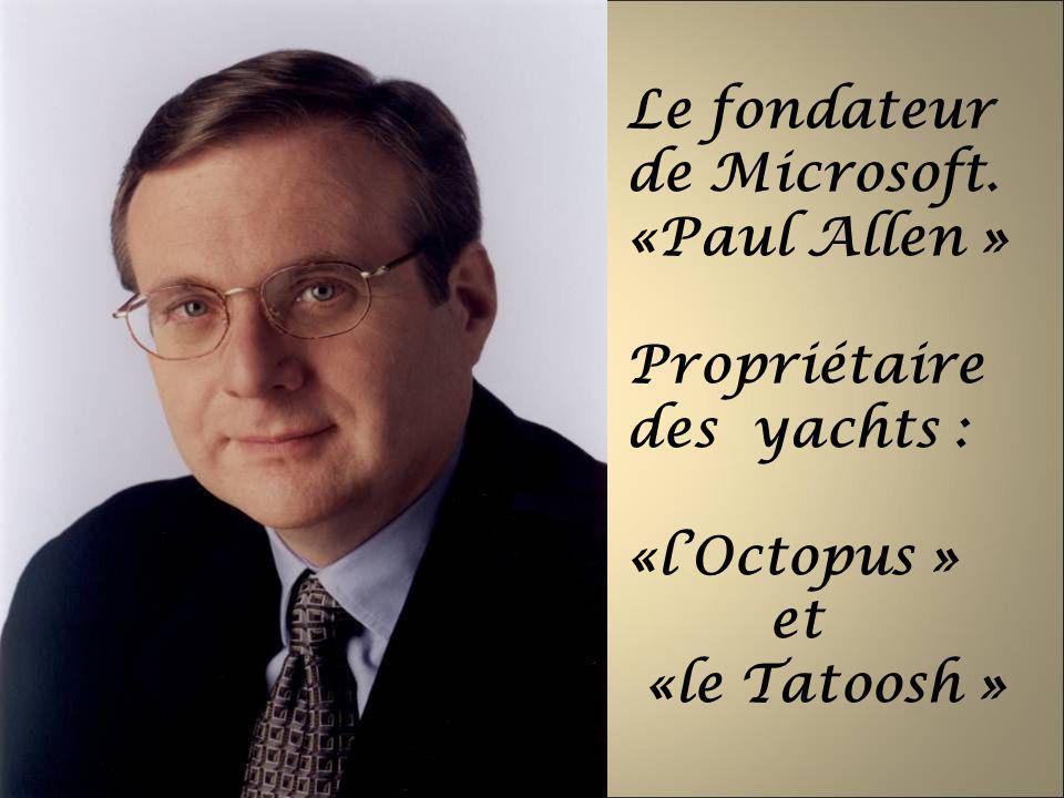 Le fondateur de Microsoft. «Paul Allen » Propriétaire des yachts : «lOctopus » et «le Tatoosh »