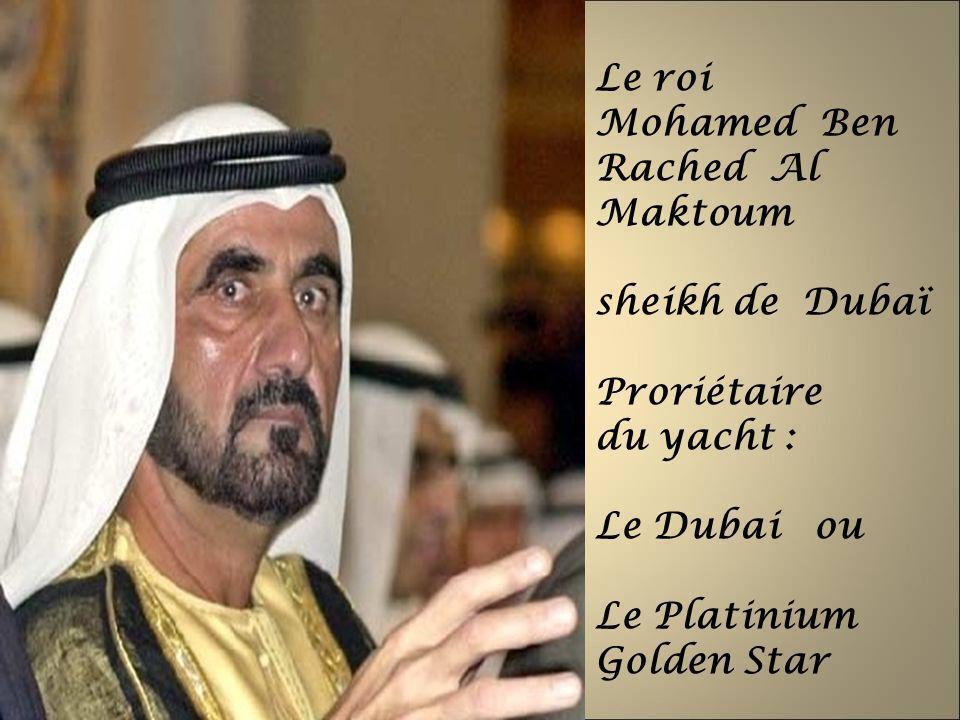 Le roi Mohamed Ben Rached Al Maktoum sheikh de Dubaï Proriétaire du yacht : Le Dubai ou Le Platinium Golden Star