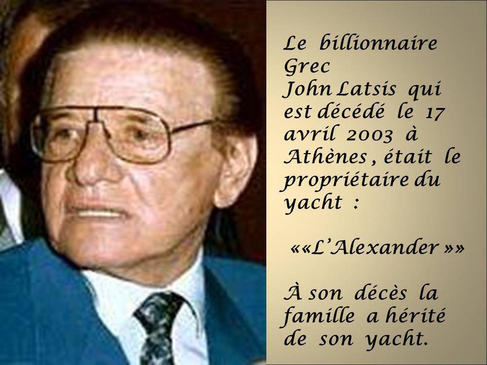 Le billionnaire Grec John Latsis qui est décédé le 17 avril 2003 à Athènes, était le propriétaire du yacht : ««LAlexander »» À son décès la famille a