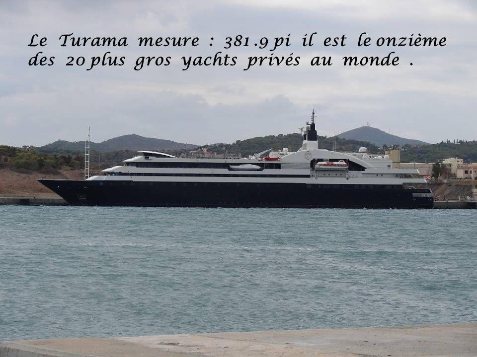 Le Turama mesure : 381.9 pi il est le onzième des 20 plus gros yachts privés au monde.
