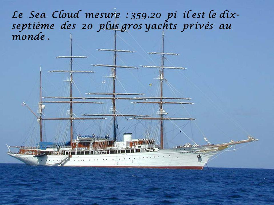 Le Sea Cloud mesure : 359.20 pi il est le dix- septième des 20 plus gros yachts privés au monde.